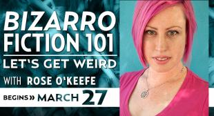 Bizarro Fiction 101 with Rose O'Keefe