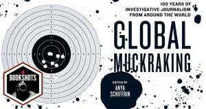 Bookshots: 'Global Muckraking' Edited by Anya Schiffrin