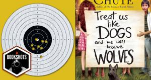 Bookshots: 'Treat Us Like Dogs and We Will Become Wolves' by Carolyn Chute
