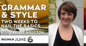 Grammar &amp;amp; Style: Two Weeks to Nail the Basics with Taylor Houston