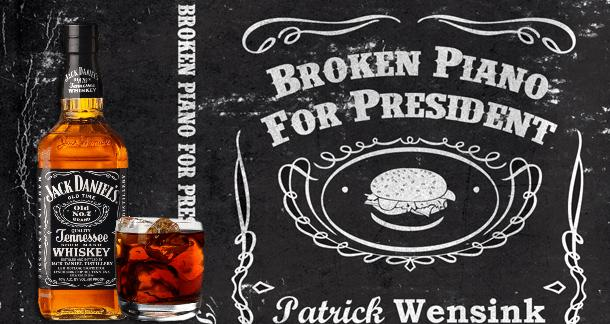 Jack Daniel's Broken Piano For President