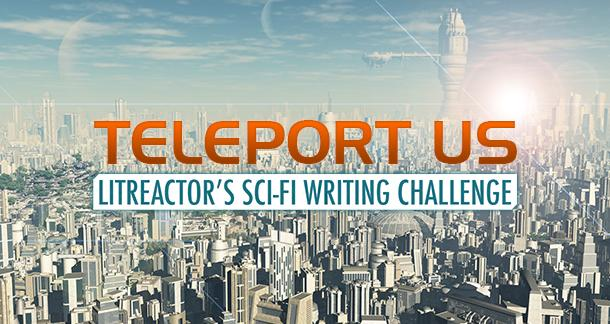 LitReactor: Teleport Us Writing Challenge