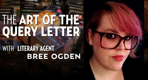 The Art of the Query Letter with Literary Agent Bree Ogden