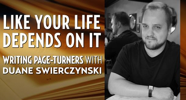 Like Your Life Depends On It with Duane Swierczynski