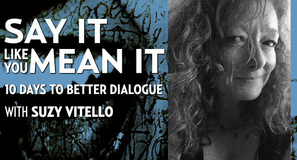 Say It Like You Mean It: 10 Days to Better Dialogue with Suzy Vitello