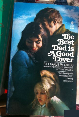 """The Best Dad Is A Good Lover"" by Charlie W. Shedd"