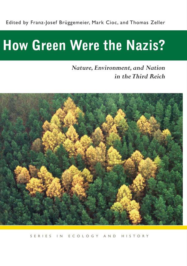 """""""How Green Were The Nazis?""""  edited by Franz-Josef Bruggemeier et al"""