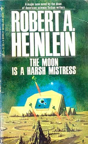 'The Moon Is A Harsh Mistress' by Robert A. Heinlein