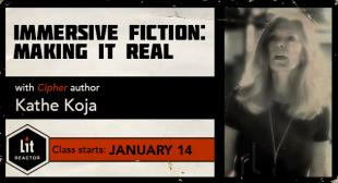 Immersive Fiction: Making It Real with Kathe Koja