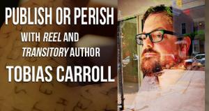 Publish or Perish with Tobias Carroll