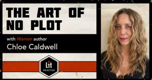 The Art of No Plot with Chloe Caldwell