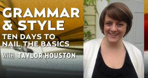 Grammar & Style: Ten Days to Nail the Basics with Taylor Houston