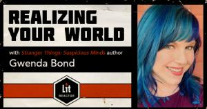 Realizing Your World with Gwenda Bond