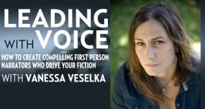 Leading with Voice: How to Create Compelling First Person Narrators Who Drive Your Fiction with Vanessa Veselka