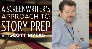 A Screenwriter's Approach to Story Prep with Scott Myers