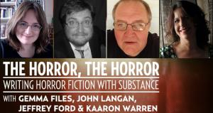 The Horror, The Horror II: Writing Horror Fiction with Substance
