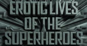 Erotic Lives of Superheroes