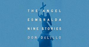"""The Angel Esmeralda"" by Don Delillo"
