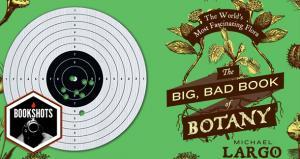Bookshots: 'The Big, Bad Book of Botany' by Michael Largo