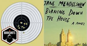 Bookshots: 'Burning Down the House' by Jane Mendelsohn