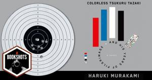 Bookshots: 'Colorless Tsukuru Tazaki and His Years of Pilgrimage' by Haruki Mura