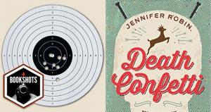 Bookshots: 'Death Confetti' by Jennifer Robin