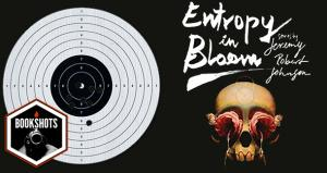 Bookshots: 'Entropy in Bloom' by Jeremy Robert Johnson