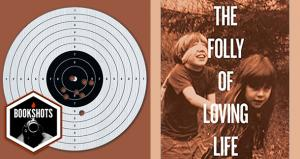 Bookshots: 'The Folly of Loving Life' by Monica Drake
