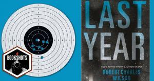 Bookshots: 'Last Year' by Robert Charles Wilson