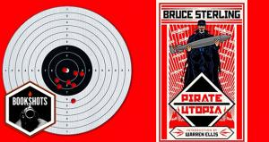 Bookshots: 'Pirate Utopia' by Bruce Sterling