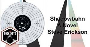 Bookshots: 'Shadowbahn' by Steve Erickson