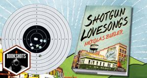 Bookshots: 'Shotgun Lovesongs' by Nickolas Butler