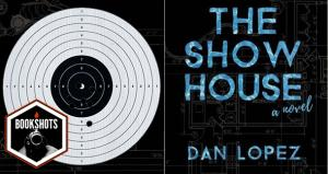 Bookshots: 'The Show House' by Dan Lopez