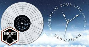 Bookshots: 'Stories of Your Life and Others' by Ted Chiang