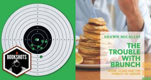 Bookshots: 'The Trouble with Brunch' by Shawn Micallef