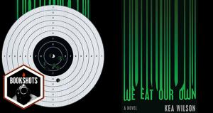 Bookshots: 'We Eat Our Own' by Kea Wilson