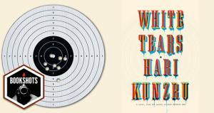Bookshots: 'WhiteTears' by Hari Kunzru