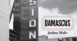 """Damascus"" by Joshua Mohr"