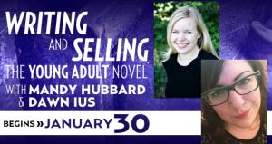 How to Write and Sell the Young Adult Novel with Mandy Hubbard & Dawn Ius
