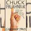 "Win A Copy of ""Consider This"", Chuck Palahniuk's New Writing Memoir"