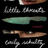 """little threats"" by Emily Schultz"