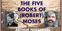 "Interview: Arthur Nersesian on ""The Five Books of (Robert) Moses"" and NYC"