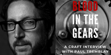 Blood in the Gears: Paul Tremblay on the Craft of Writing