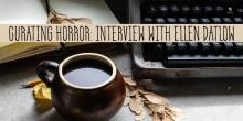 Curating Horror: An Interview with Ellen Datlow