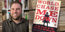 An Interview with Andrew Hilleman, Author of 'World, Chase Me Down'