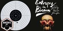 Bookshots: 'Entropy in Bloom' by Jeremy Robert Johnson