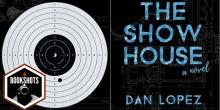 Bookshots: 'The Show House' by Dan Lopez
