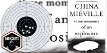 Bookshots: 'Three Moments of an Explosion' By China Mieville