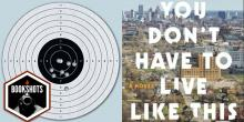 Bookshots: 'You Don't Have to Live Like This' by Benjamin Markovits