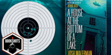 Bookshots: 'A House at the Bottom of a Lake' by Josh Malerman